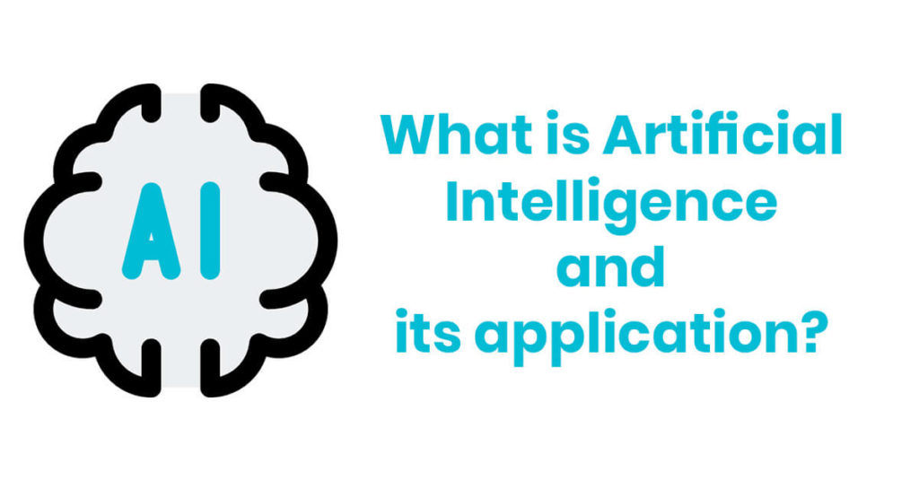 What is Artificial Intelligence and its application?